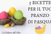 5 RICETTE PER IL TUO PRANZO DI PASQUA
